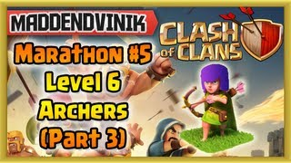 Clash of Clans - Marathon #5 - Level 6 Archers (Part 3) (Gameplay Commentary)