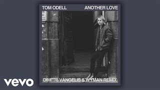 Скачать Tom Odell Another Love Dimitri Vangelis Wyman Remix Audio