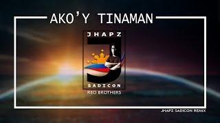 AKO'Y TINAMAAN - REO BOTHERS (JHAPZ SADICON REMIX)