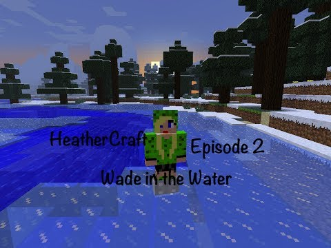 HeatherCraft Ep2: WADE IN THE WATER