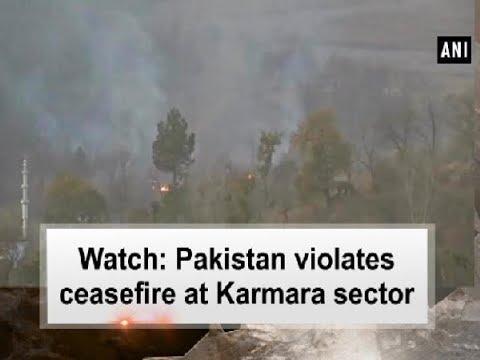Watch: Pakistan violates ceasefire at Karmara sector - Jammu and Kashmir News