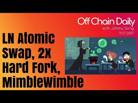 Lightning Atomic Swap, 2x Fork, BCH Bounce, MimbleWimble - Off Chain Daily 2017.11.17