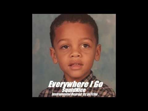 Everywhere I Go (Instrumental) - SquidNice [Reprod. by psYcho .]