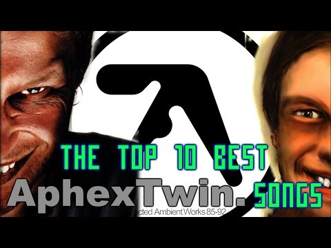The Top 10 Best Aphex Twin Songs