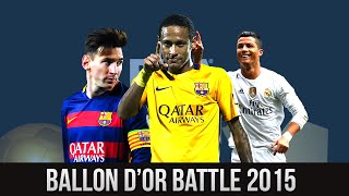 Lionel Messi vs Cristiano Ronaldo vs Neymar ● The Ballon D'Or Battle 2015 HD