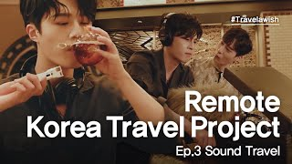 Which sounds of Korea would you like to hear? [Travel-a-Wish] EP.3 Sound Travel