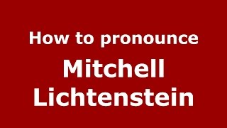 How to pronounce Mitchell Lichtenstein (American English/US) - PronounceNames.com