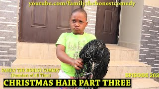 AFRICAN FUNNY VIDEO (CHRISTMAS HAIR PART THREE) (Family The Honest Comedy) (Episode 203)