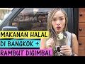 HALAL TRIP BANGKOK THAILAND + RAMBUT GUE DIGIMBAL ?