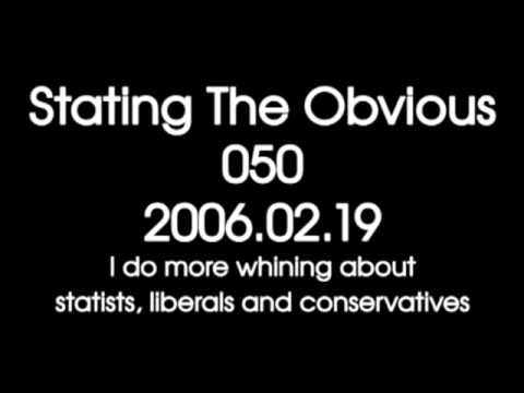 Stating The Obvious #050 -- I do more whining about statist, liberals and conservatives.