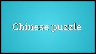 Chinese puzzle Meaning