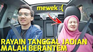 RAYAIN TANGGAL JADIAN MALAH BERANTEM SAMPE MEWEK :(