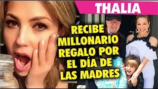 Thalia Recibe Millonario Regalo Por El Dia De Las Madres