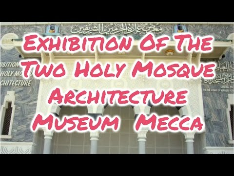 Exhibition Of The Two Holy Mosque Architecture Museum - Mecca