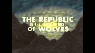 The Republic Of Wolves - In The House Of Dust