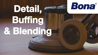 Bona® Sand & Finish Training - Chapter 3: Detail, Buffing, & Blending