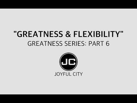 """Greatness Series 6 """"Greatness and Flexibility"""" (Pastor Jimmy Lee)"""