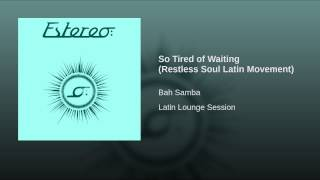 So Tired of Waiting (Restless Soul Latin Movement)