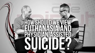 544. How Should We View Euthanasia And Physician-Assisted Suicide?