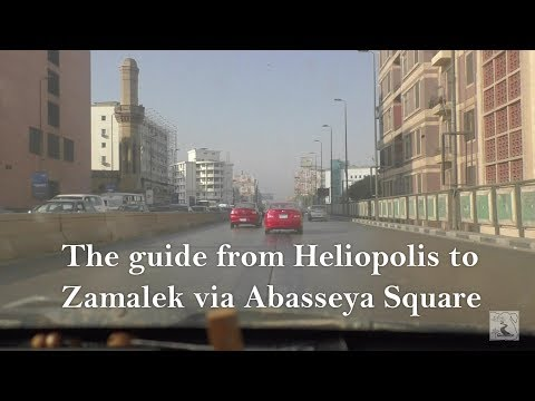 The guide from Heliopolis to Zamalek via Abasseya Square
