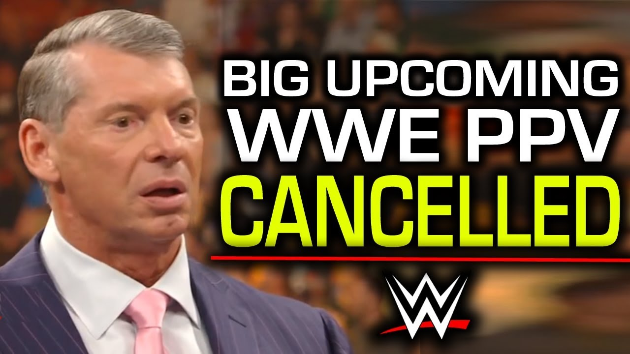 Big Upcoming WWE PPV Cancelled - Reason Why Revealed