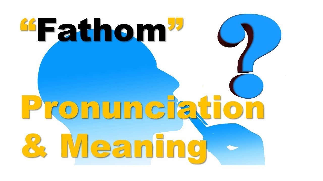 How To Pronounce Fathom And What Is The Meaning Of Fathom? By Video  Dictionary