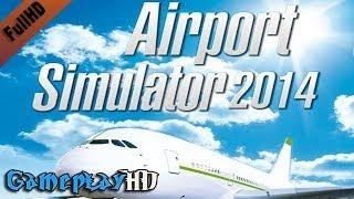 Airport Simulator 2014 Gameplay (PC HD)