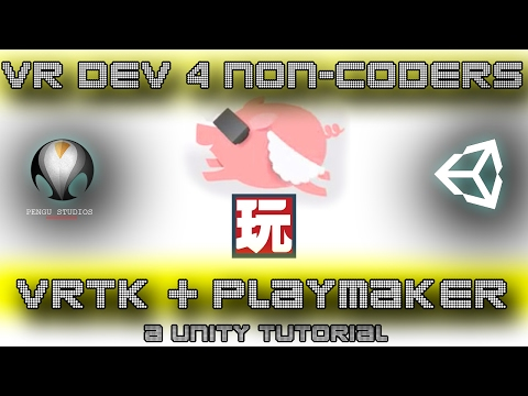 VRTK + PLAYMAKER - VR Dev 4 Non-Coders | a Unity Tutorial by Pengu Studios