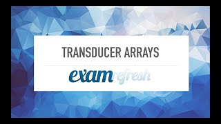 Ultrasound Physics - Transducer arrays