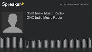 GND Indie Music Radio (part 3 of 3)