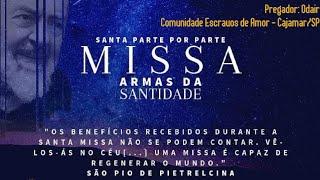 Pregao 22.08.2019 - SANTA MISSA parte por parte - Armas da Santidade
