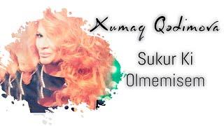 Xumar Qedimova - Sukur Ki Olmemisem