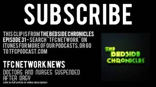 Doctors and Nurses Suspended after Orgy - Weird News - The Bedside Chronicles Podcast (Audio)