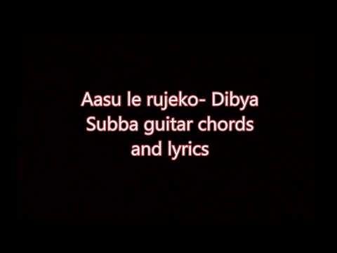 aasu lea rujheko -Dibya Subba 's guitar chords and lyrics