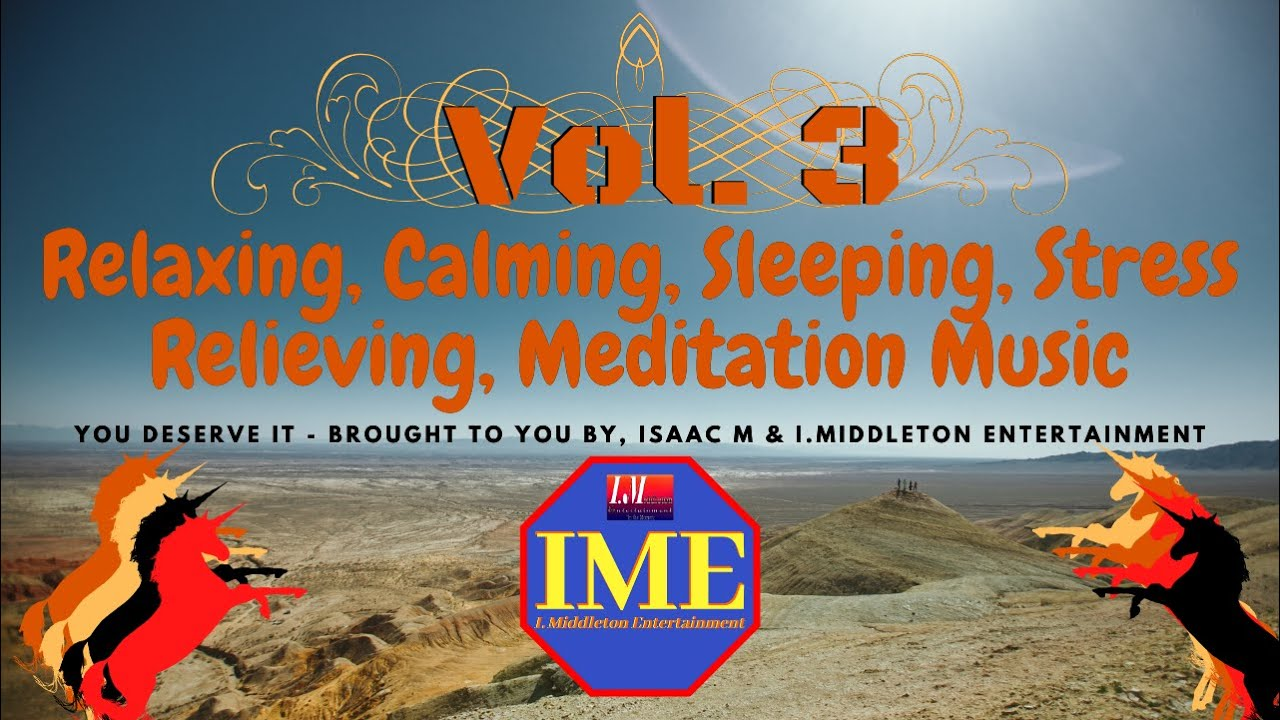 Sleep, Relaxing, Meditation, Calming Music Vol-3 2020 (RCSRM Music) by Isaac M & IME Productions