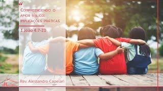 Compreendendo o Amor Bíblico: Implicações Práticas (1Jo.4:7-21) - Pr. Alessandro - 04/10/20 - Manhã