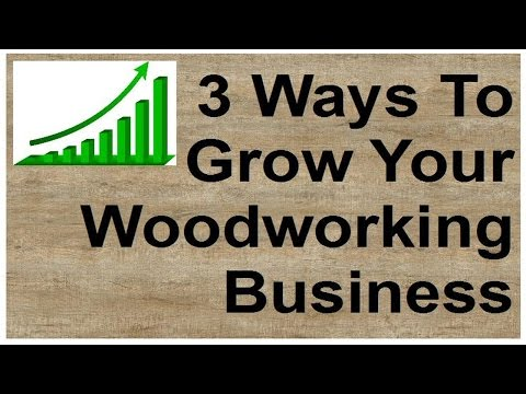 Grow Your Woodworking Business: 3 Ways To Increase Your Sales