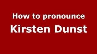 How to pronounce Kirsten Dunst (American English/US) - PronounceNames.com