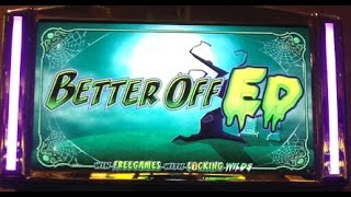 Better Off Ed Max Bet BIG WIN!!!