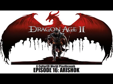The CulturED World Plays- (Dragon Age II (Episode 16: Arishok) (Twitch VOD)