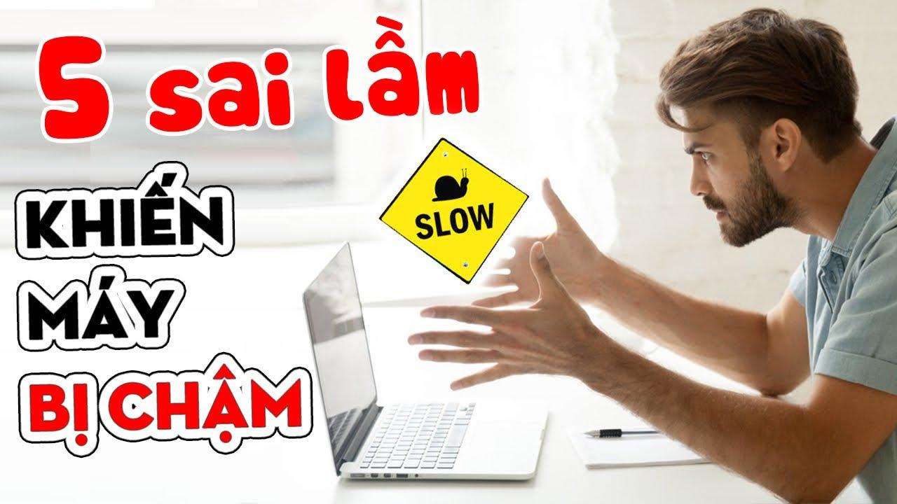 5 SAI LẦM nghiêm trọng khiến Laptop của bạn BỊ CHẬM !
