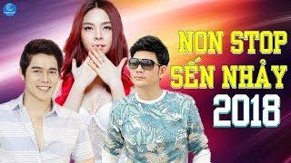 Nonstop Sến Nhảy - Saka Trương Tuyền ft Lưu Chí Vỹ, Quách Thành Danh - LK Nhạc Trữ Tình Remix 2018