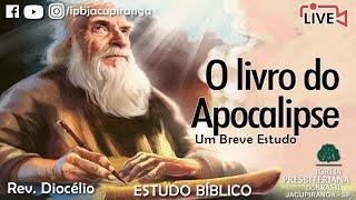 Estudo Bíblico - O livro de Apocalipse. Rev. Diocélio