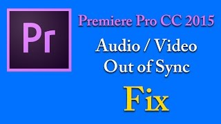 Adobe Premiere Pro CC 2015 Audio and Video out of sync FIX