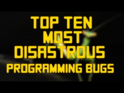 Top Ten Most Disastrous Software Bugs
