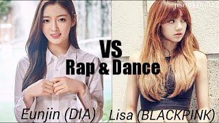 Eunjin (DIA) VS Lisa (BLACKPINK) / RAP & DANCE
