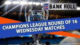 Champions League Round of 16 Wednesday Matches Betting Tips | The Bankroll