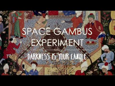 Space Gambus Experiment - Darkness is Your Candle