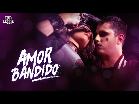 Amor Bandido - Dan Lellis (Official Video)