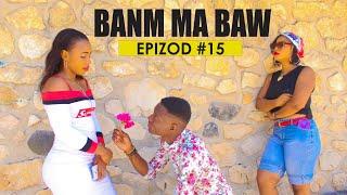 BANM MA BAW (EPIZOD #15) [ Avèk Malpougra & Anpami ]
